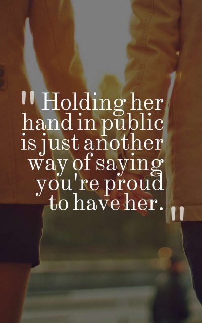 Holding her hand in public is just another way of saying you're proud to have her.