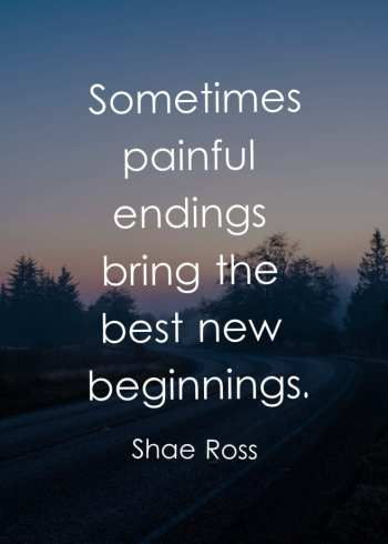Sometimes painful endings bring the best new beginnings.