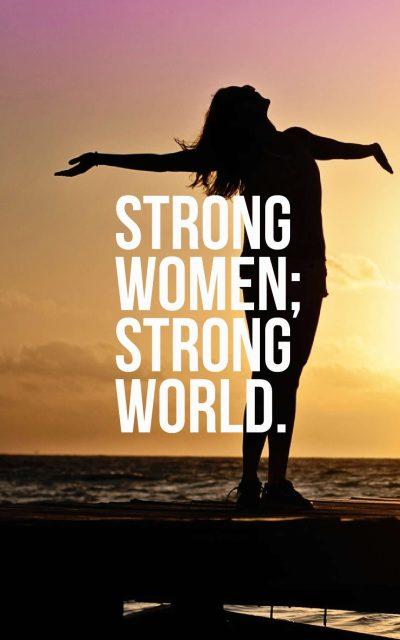 Strong women; Strong world.