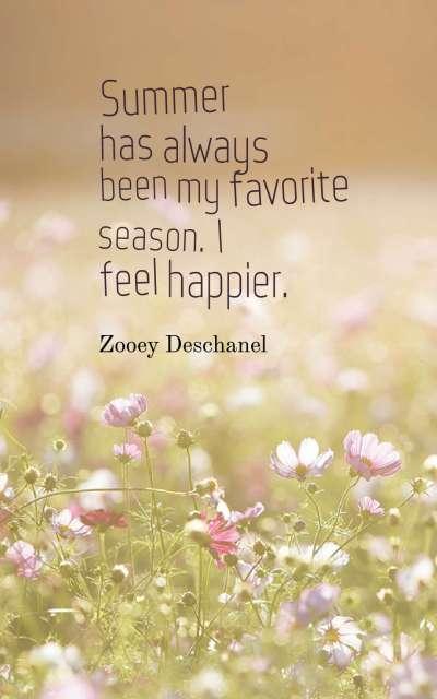 Summer has always been my favorite season. I feel happier.