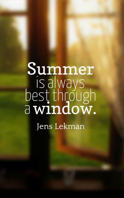 Summer is always best through a window.