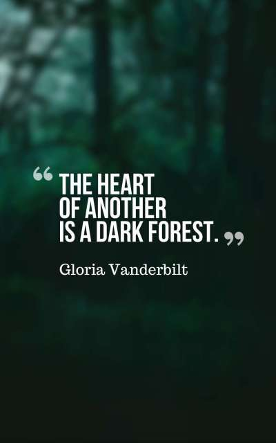 The heart of another is a dark forest.