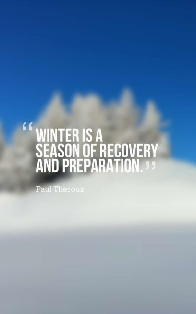 Winter is a season of recovery and preparation.