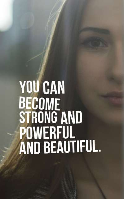 You can become strong and powerful and beautiful.