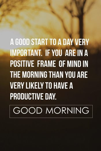 A good start to a day very important. If you are in a positive frame of mind in the morning than you are very likely to have a productive day.
