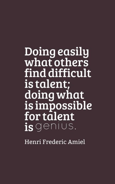 Doing easily what others find difficult is talent; doing what is impossible for talent is genius.