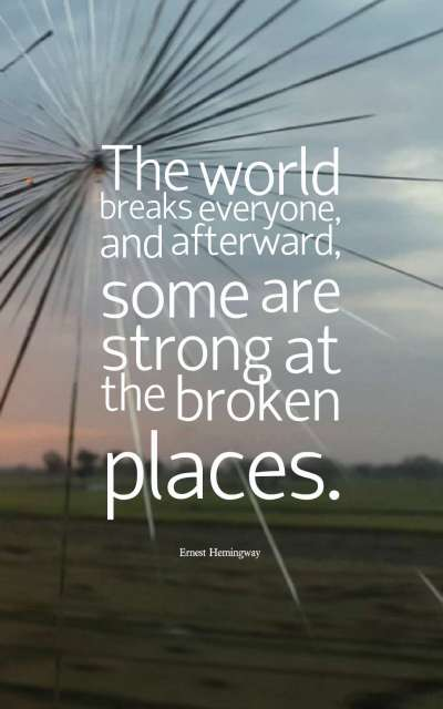 The world breaks everyone, and afterward, some are strong at the broken places.
