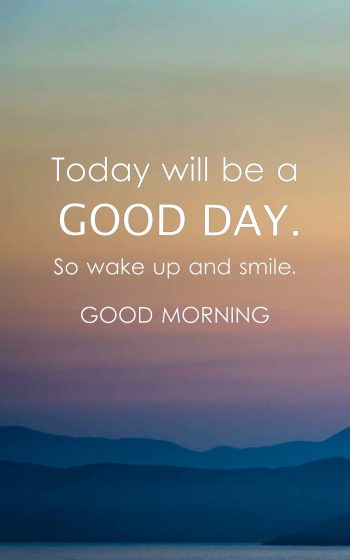 Today will be a good day. So wake up and smile.