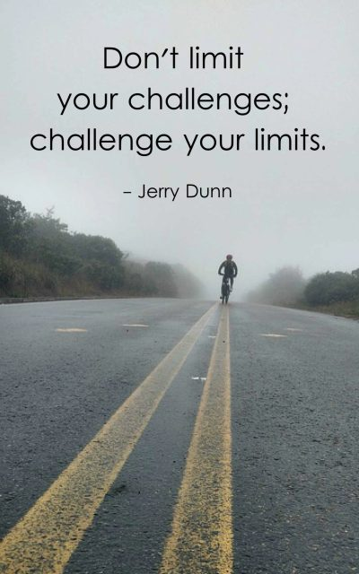 Don't limit your challenges; challenge your limits.