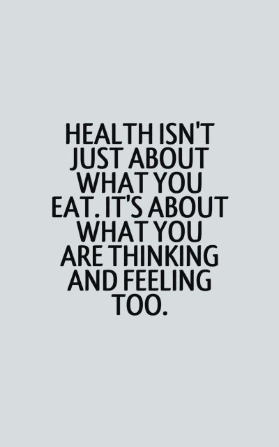 Health isn't just about what you eat. It's about what you are thinking and feeling too.