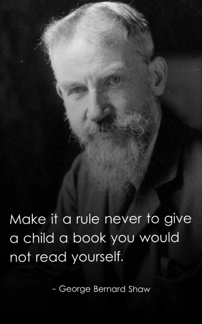 Make it a rule never to give a child a book you would not read yourself.