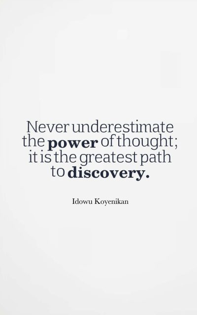 Never underestimate the power of thought; it is the greatest path to discovery.