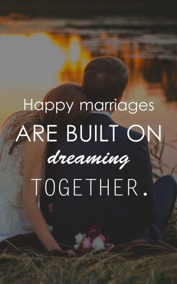 Happy marriages are built on dreaming together.