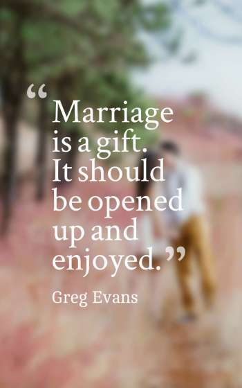 Marriage is a gift. It should be opened up and enjoyed.