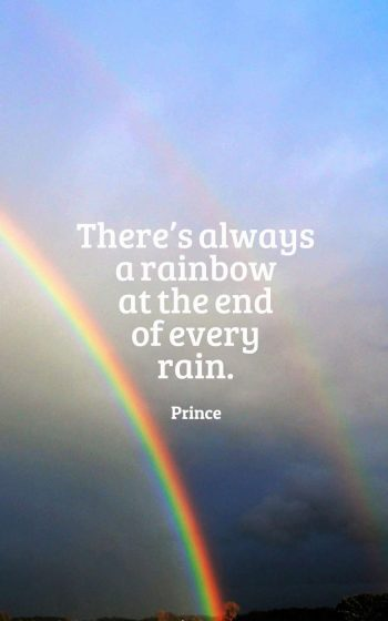 There's always a rainbow at the end of every rain.