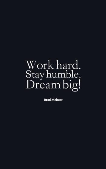 Work hard. Stay humble. Dream big!