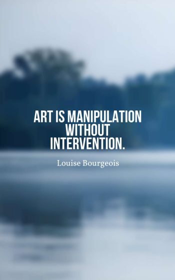 Art is manipulation without intervention.