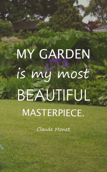 My garden is my most beautiful masterpiece