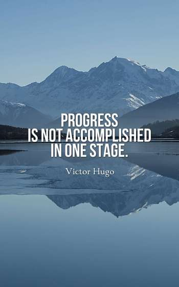 Progress is not accomplished in one stage.