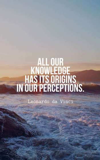 All our knowledge has its origins in our perceptions.