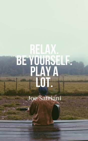 Relax. Be yourself. Play a lot.