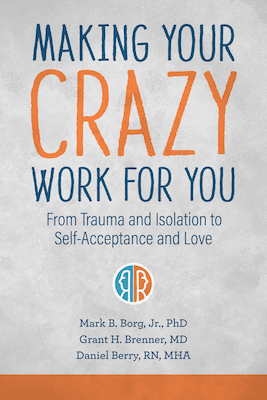 Making Your Crazy Work For You: From Isolation to Self-Acceptance, Compassionate Empathy, and Love