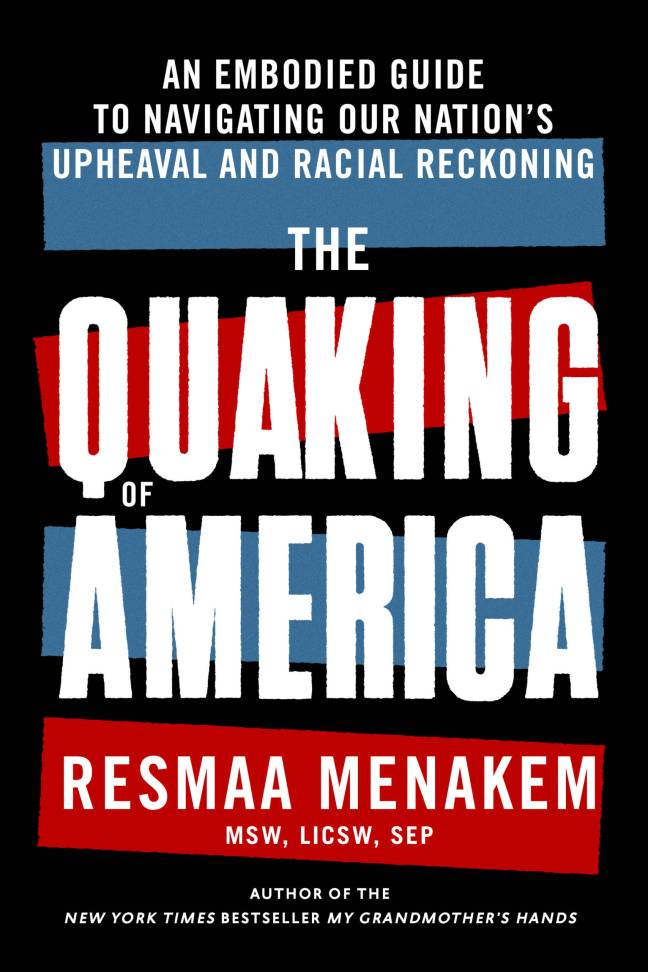 picture of the cover of the quaking of america by Resmaa Menakem, MSW, LICSW