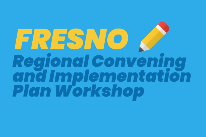 Fresno Regional Convening and Implementation Plan Workshop
