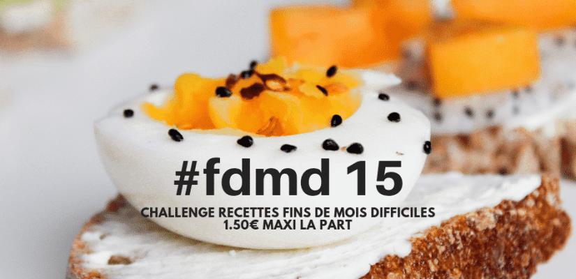 #FDMD 15 : inscriptions au Challenge Recettes pour Fins de Mois Difficiles. Si vous voulez participer, proposez une recette à 1.50€ maxi la part !