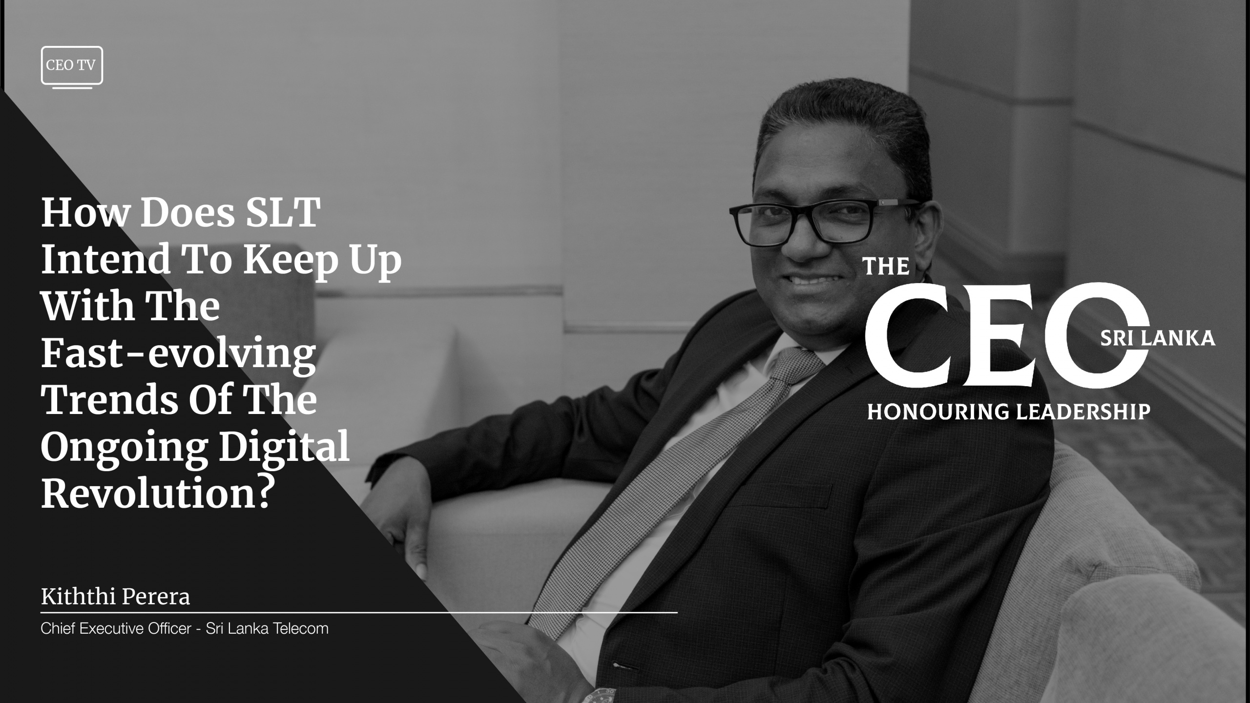 An Interview with Mr. Kiththi Perera, the CEO of Sri Lanka Telecom