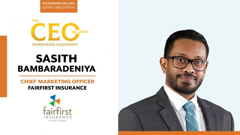 Driven by Fairness and Fuelled by Sensible Optimism – Chief Marketing Officer at Fairfirst Insurance, Sasith Bambaradeniya