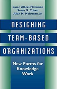 Designing Team-Based Organizations- New Forms for Knowledge Work