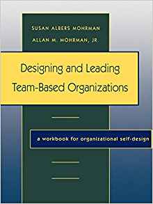 Designing and Leading Team-Based Organizations: A Workbook for Organizational Self-Design