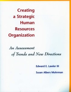 Creating a Strategic Human Resources Organization- An Assessment of Trends and New Directions