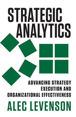 Strategic Analytics: Advancing Strategy Execution and Organizational Effectiveness