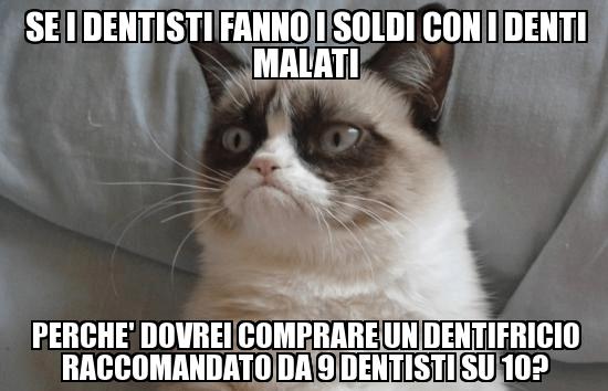 Se i dentisti fanno i soldi con i denti malati,perché dovrei comprare un dentifricio taccomandato da 9 dentisti su 10?