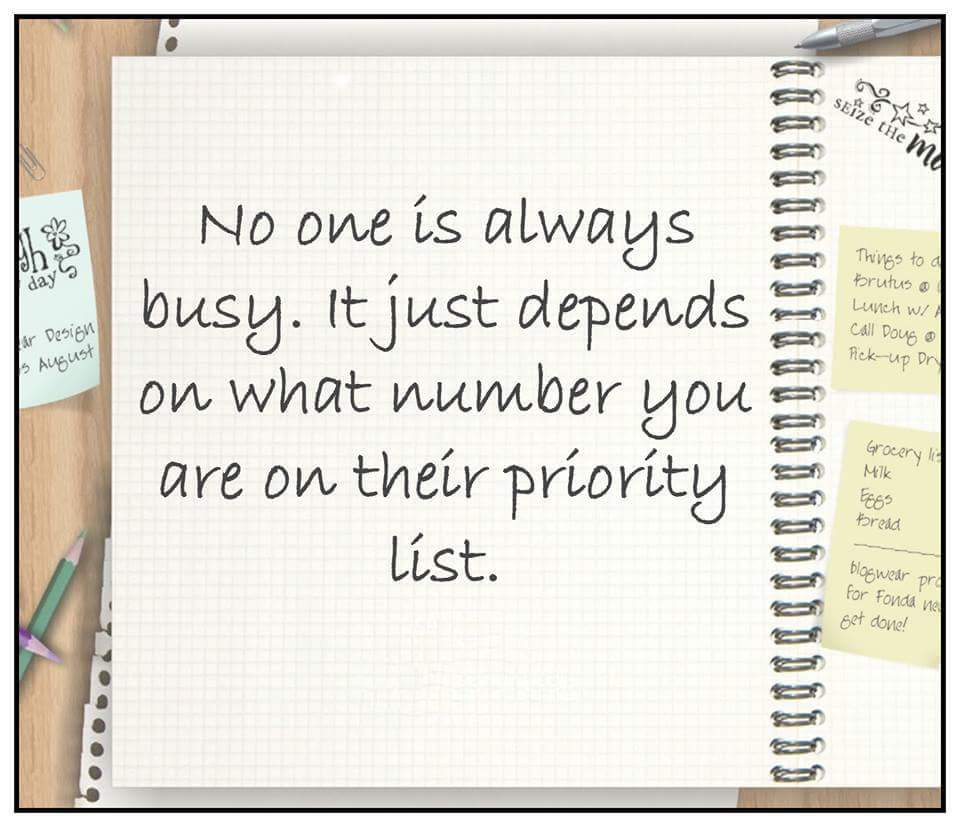 No one Is always busy. It just depends on what number you are on their priority list