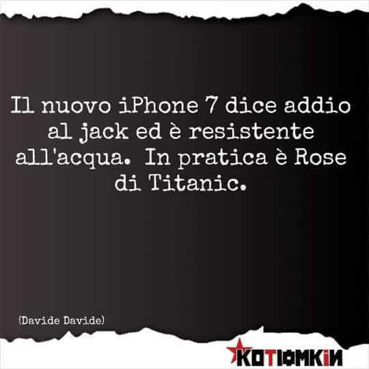 Il nuovo iPhone sette dice addio al Jack ed è resistente all'acqua. In pratica è rose di Titanic