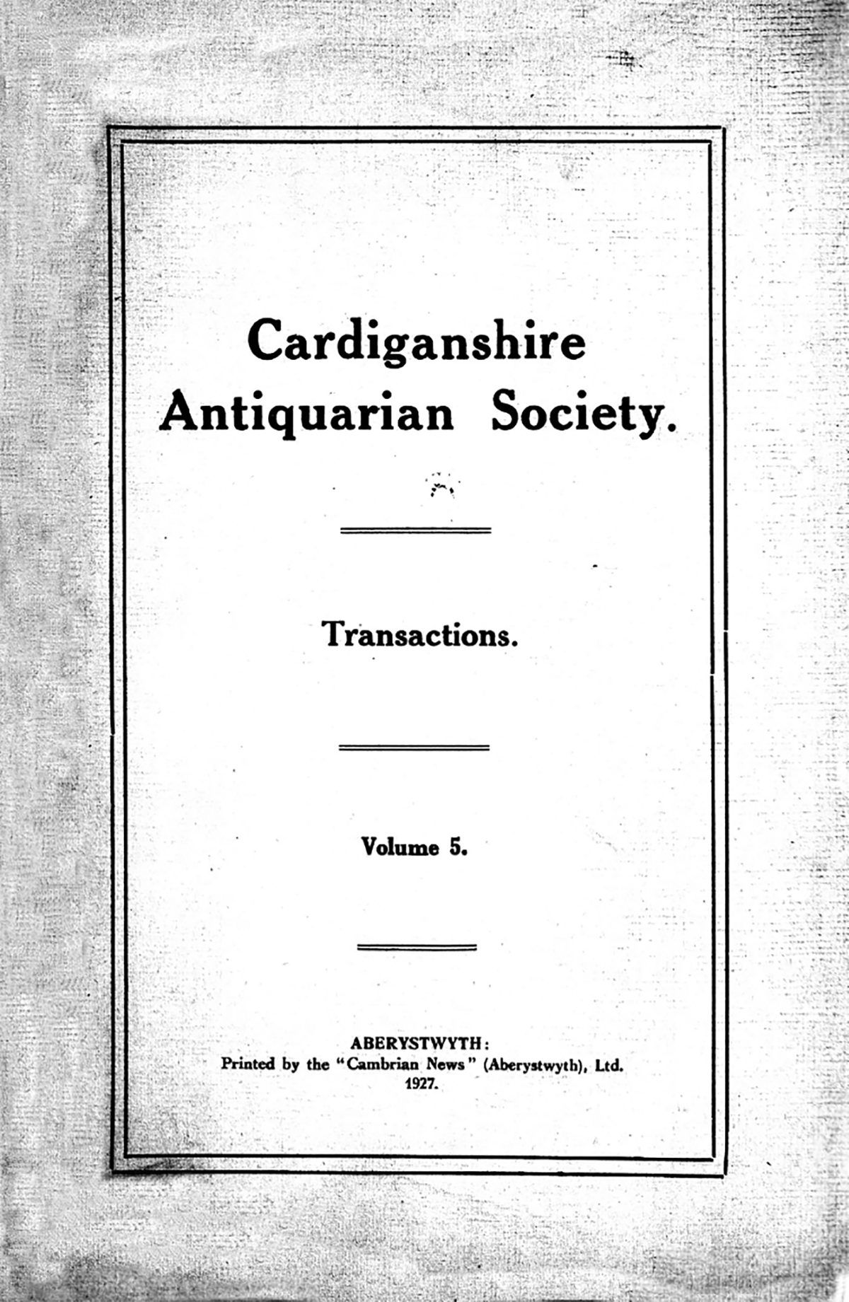 Transactions of the Cardiganshire Antiquarian Society and archaeological Record - Volume 5