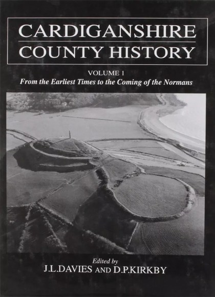 Cardiganshire County History Vol 1 – From the Earliest Times to the Coming of the Normans