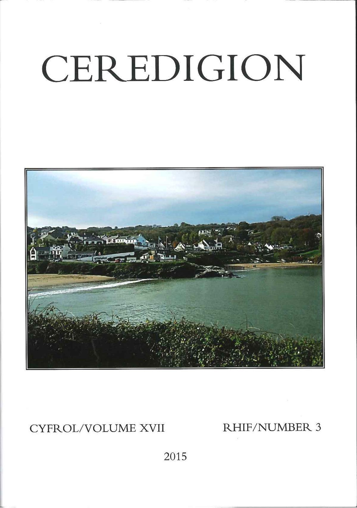 Ceredigion - Cylchgrawn Cymdeithas Hanes Ceredigion, Cyfrol XVII, Rhifyn 3, 2015 - ISBN 0069 2263