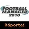 Football Manager 2010 Röportajı