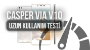 Casper VIA V10 : Uzun Kullanım Testi