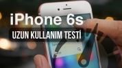 iPhone 6S – Uzun Kullanım Testi