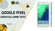 Google Pixel: Uzun Kullanım Testi