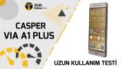 Casper VIA A1 Plus : Uzun Kullanım Testi