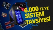 6.000 TL oyun bilgisayarı tavsiyesi