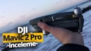 DJI Mavic 2 Pro inceleme! (Video)