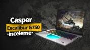 Yeni nesil Casper Excalibur G750 inceleme!