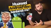 Google Huawei anlaşması ne olacak? İşte son durum